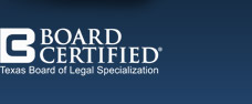 Certified by the Texas Board of Legal Specialization