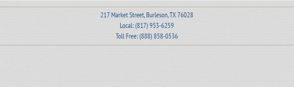 217 Market Street, Burleson, TX 76028 | Local: (817) 953-6259 | Toll Free: (888) 858-0536